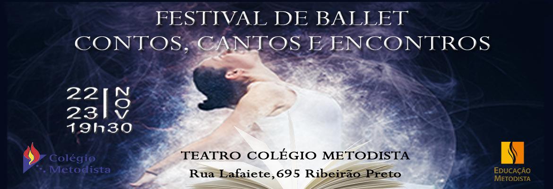 Festival de Ballet: Contos, Cantos e Encontros TEATRO COLÉGIO METODISTA Rua Lafaiete,695- Ribeirão Preto